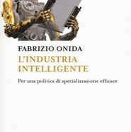 """""""l'industria intelligente"""": l'ultimo libro di Fabrizio Onida"""