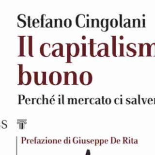Il capitalismo buono. Perché il mercato ci salverà- Un libro di Stefano Cingolani