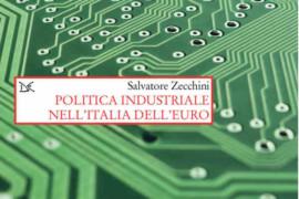 """""""Politica industriale nell'Italia dell'Euro"""" –  un libro di Salvatore Zecchini"""
